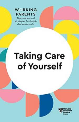 Taking Care of Yourself (HBR Working Parents Series) de Harvard Business Review