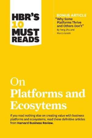 """HBR's 10 Must Reads on Platforms and Ecosystems (with bonus article by """"Why Some Platforms Thrive and Others Don't"""" By Feng Zhu and Marco Iansiti) de Harvard Business Review"""