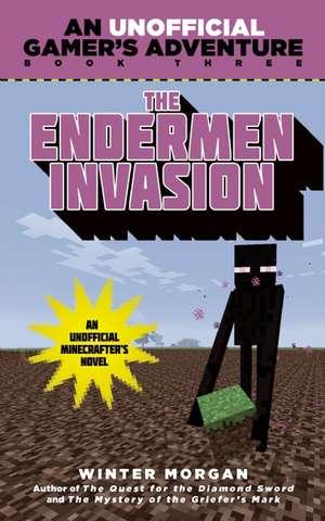 The Endermen Invasion:  An Unofficial Gamer's Adventure, Book Three de Winter Morgan