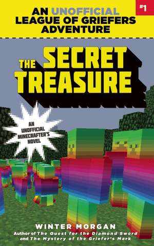 The Secret Treasure: An Unofficial League of Griefers Adventure, #1 de Winter Morgan