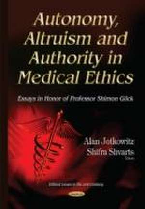 Autonomy, Altruism and Authority in Medical Ethics