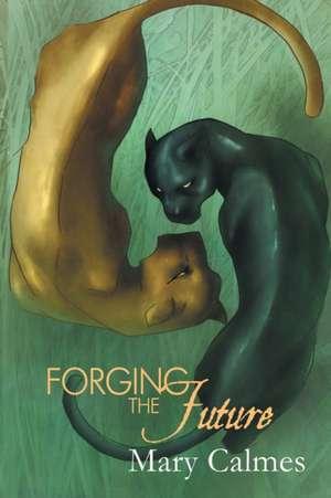 Forging the Future de Mary Calmes