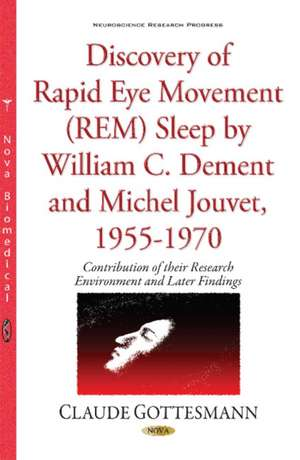 Discovery of Rapid Eye Movement (REM) Sleep by William C Dement & Michel Jouvet, 1955-1970