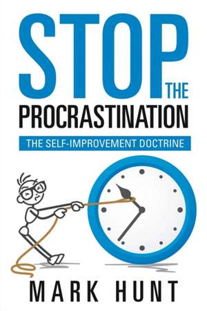 Stop the Procrastination de Mark Hunt