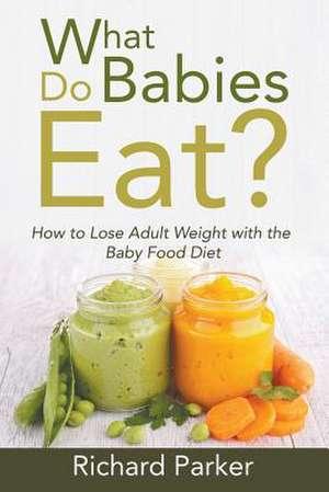 What Do Babies Eat? de Richard Parker