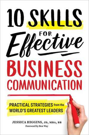 10 Skills for Effective Business Communication: Practical Strategies from the World's Greatest Leaders de Jessica Higgins