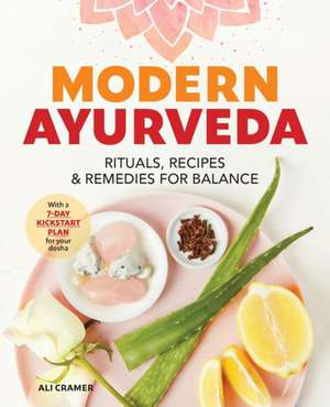 Modern Ayurveda: Rituals, Recipes, and Remedies for Balance de Ali Cramer