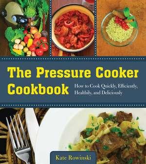 The Pressure Cooker Cookbook imagine