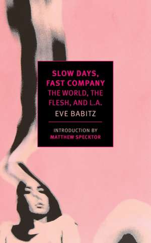 Slow Days, Fast Company:  The World, the Flesh, and L.A. de Eve Babitz