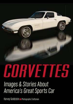 Corvettes: Images & Stories About America's Great Sports Car de Harvey Goldstein