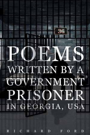 Poems Written by a Government Prisoner in Georgia, USA de Richard Ford