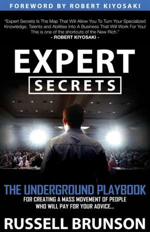 Expert Secrets: The Underground Playbook for Creating a Mass Movement of People Who Will Pay for Your Advice de Russel Brunson