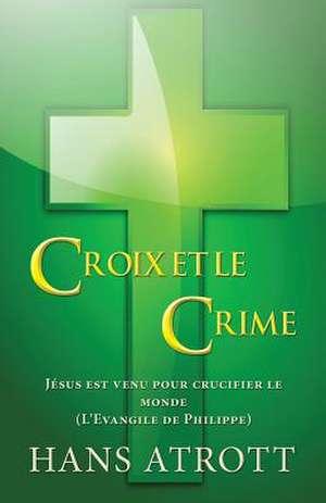 Croix Et Le Crime de Hans Atrott