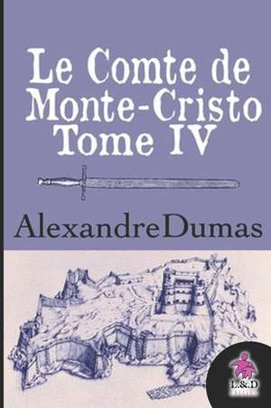Le Comte de Monte-Cristo (Tome IV) de Alexandre Dumas