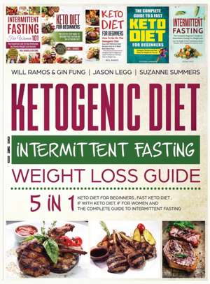 Ketogenic Diet and Intermittent Fasting Weight Loss Guide: 5 in 1 Keto Diet For Beginners, Fast Keto Diet, IF With Keto Diet, IF for Women and the Com de Will Ramos