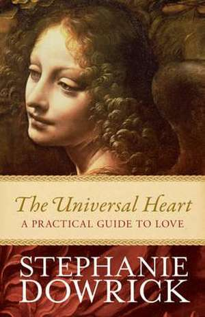 The Universal Heart: A Practical Guide to Love de Stephanie Dowrick