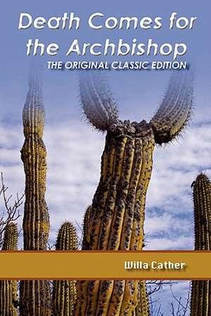 Death Comes for the Archbishop - The Original Classic Edition de Willa Cather