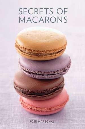 Secrets of Macarons de Jose Marechal