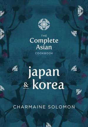 Japan & Korea:  Home-Style Recipes and Street Food de Charmaine Solomon