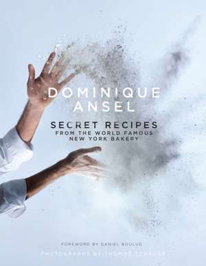 Dominique Ansel: Secret Recipes from the World Famous New York Bakery de Dominique Ansel