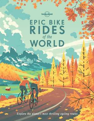 Epic Bike Rides of the World de Planet Lonely
