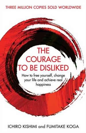 Courage To Be Disliked de Ichiro Kishimi