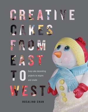 Creative Cakes From East to West de Rosalind Chan