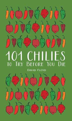 101 Chilies to Try Before You Die de David Floyd