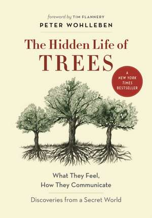 The Hidden Life of Trees: What They Feel, How They Communicate—Discoveries from a Secret World de Peter Wohlleben