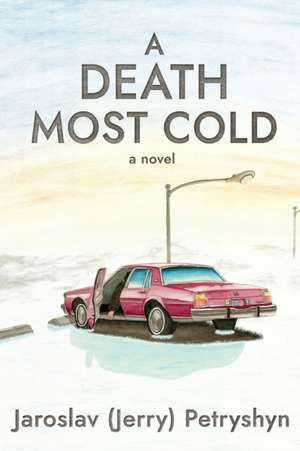 A Death Most Cold de Jaroslav (Jerry) Petryshyn