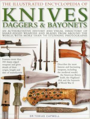 The Illustrated Encyclopedia of Knives, Daggers & Bayonets de Tobias Capwell