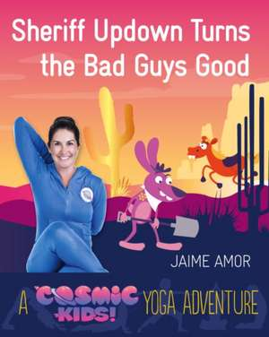 Sheriff Updown Turns the Bad Guys Good: A Cosmic Kids Yoga Adventure