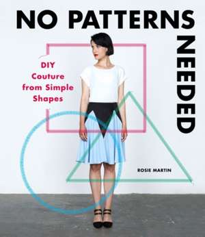 No Patterns Needed:  DIY Couture from Simple Shapes de Rosie Martin
