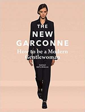 The New Garconne:  How to Be a Modern Gentlewoman de Navaz Batliwalla