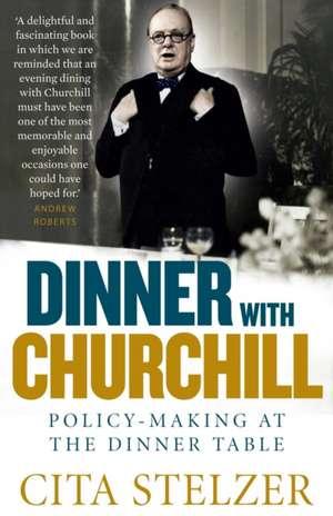 Dinner with Churchill de Cita Stelzer