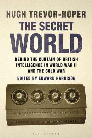 The Secret World: Behind the Curtain of British Intelligence in World War II and the Cold War de Hugh Trevor-Roper