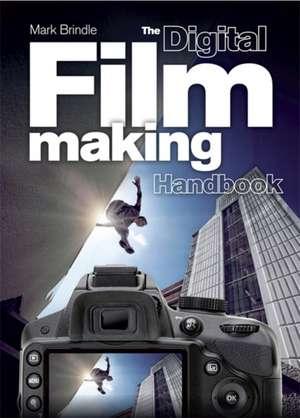The Digital Filmmaking Handbook: The Definitive Guide to Digital Filmmaking de Mark Brindle