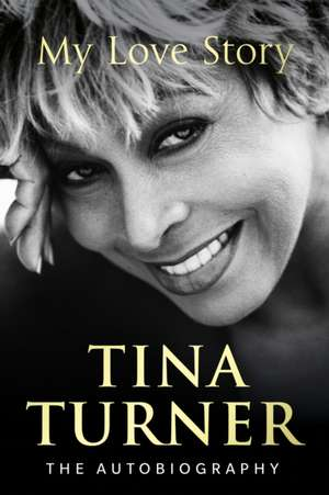 My Love Story (Official Autobiography) de Tina Turner