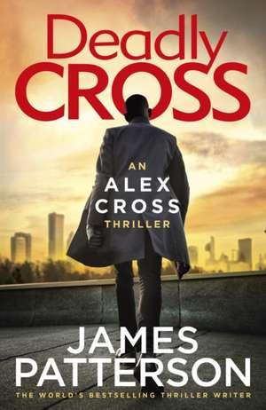 Patterson, J: Deadly Cross de James Patterson