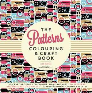 The Patterns Colouring & Craft Book de Lisa Hughes