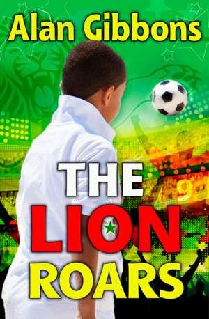 The Lion Roars (#2) de Alan Gibbons