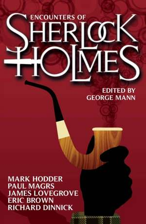 Encounters of Sherlock Holmes de George Mann