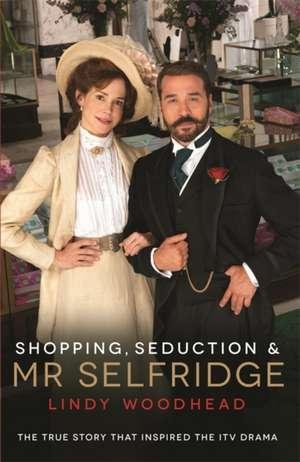 Shopping, Seduction & Mr Selfridge de Lindy Woodhead
