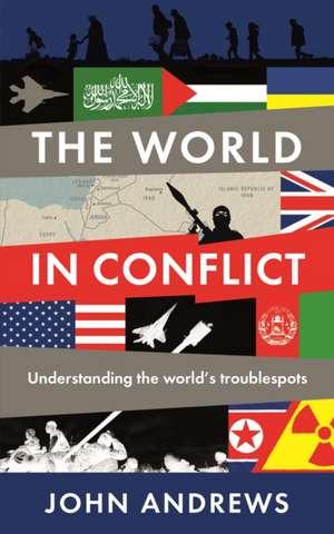 The World in Conflict: Understanding the world's troublespots de John Andrews