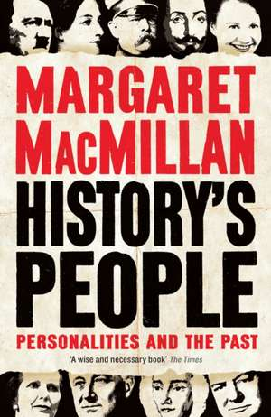 History's People: Personalities and the Past de Professor Margaret MacMillan