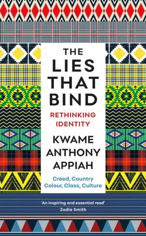 The Lies That Bind: Rethinking Identity de Kwame Anthony Appiah