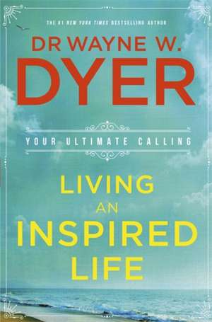 Living an Inspired Life de Dr Wayne W. Dyer