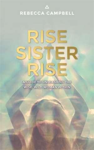 Rise Sister Rise de Rebecca Campbell