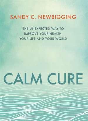 Calm Cure de Sandy C. Newbigging