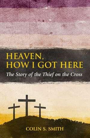 Heaven, How I Got Here de Colin Smith